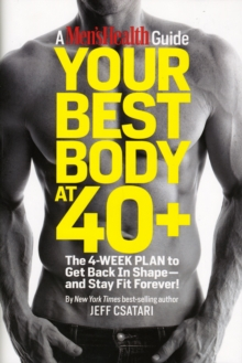 Your Best Body at 40+ : The 4 Week Plan to Get Back in Shape and Stay Fit Forever!, Hardback Book