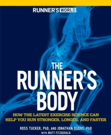 The Runner's Body : How the Latest Exercise Science Can Help You Run Stronger, Longer, and Faster, Paperback Book