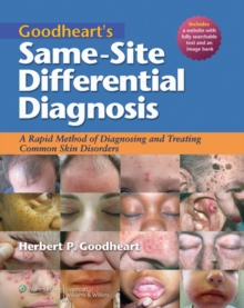 Goodheart's Same-Site Differential Diagnosis: A Rapid Method of Diagnosing and Treating Common Skin Disorders, Hardback Book