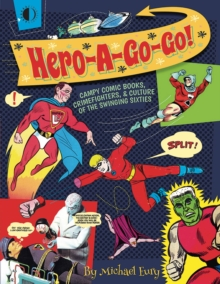 Hero-A-Go-Go : Campy Comic Books, Crimefighters, & Culture of the, Paperback / softback Book