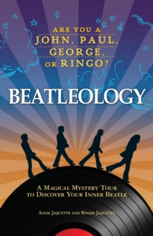 Beatleology : A Magical Mystery Tour to Discover Your Inner Beatle, Paperback / softback Book