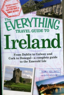 The Everything Travel Guide to Ireland : From Dublin to Galway and Cork to Donegal - a complete guide to the Emerald Isle, Paperback / softback Book