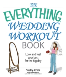 The Everything Wedding Workout Book : Look and Feel Your Best for the Big Day, EPUB eBook