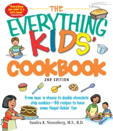 The Everything Kids' Cookbook : From  mac 'n cheese to double chocolate chip cookies - 90 recipes to have some finger-lickin' fun, EPUB eBook