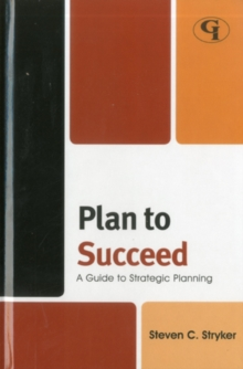Plan to Succeed : A Guide to Strategic Planning, Hardback Book