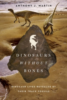 Dinosaurs Without Bones : Dinosaur Lives Revealed by their Trace Fossils, Hardback Book