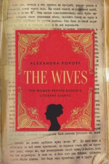 The Wives : The Women Behind Russian Literary Giants, Paperback / softback Book