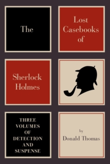 The Lost Casebooks of Sherlock Holmes : Three Volumes of Detection and Suspense, Paperback / softback Book