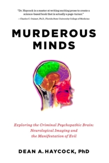 Murderous Minds : Exploring the Criminal Psychopathic Brain: Neurological Imaging and the Manifestation of Evil, Paperback Book