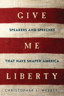 Give Me Liberty : Speakers and Speeches that Have Shaped America, Paperback / softback Book