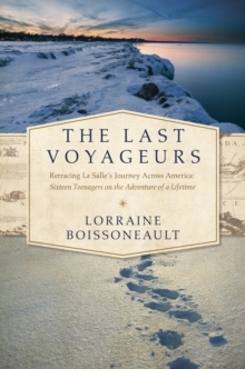 The Last Voyageurs : Retracing La Salle's Journey Across America: Sixteen Teenagers on the Adventure of a Lifetime, Hardback Book