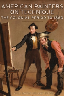 American Painters on Technique : The Colonial Period to 1860, Hardback Book
