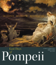 The Last Days of Pompeii - Decadence, Apocalypse, Ressurrection, Hardback Book
