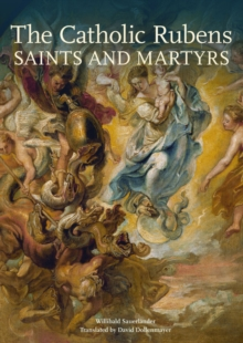 The Catholic Rubens - Saints and Martyrs, Hardback Book