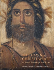 The Dawn of Christian Art - In Panel Painings and Icons, Hardback Book