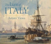 The Lure of Italy - Artists` Views, Hardback Book