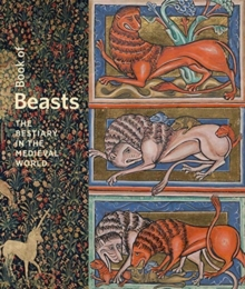 Book of Beasts - The Bestiary in the Medieval World, Hardback Book