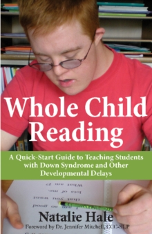 Whole Child Reading : A Quick-Start Guide to Teaching Students with Down Syndrome & Other Developmental Delays, Paperback / softback Book