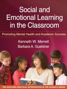 Social and Emotional Learning in the Classroom : Promoting Mental Health and Academic Success, Paperback / softback Book