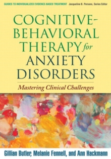 Cognitive-Behavioral Therapy for Anxiety Disorders : Mastering Clinical Challenges, Paperback Book