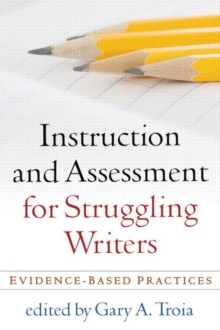Instruction and Assessment for Struggling Writers : Evidence-Based Practices, Paperback / softback Book
