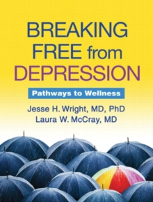 Breaking Free from Depression : Pathways to Wellness, Paperback / softback Book