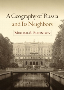 A Geography of Russia and Its Neighbors, Hardback Book