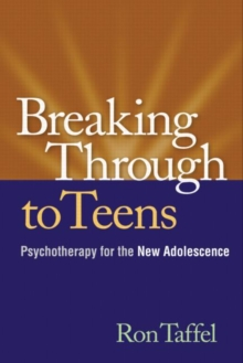Breaking Through to Teens : A New Psychotherapy for the New Adolescence, Paperback / softback Book