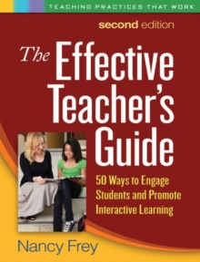 The Effective Teacher's Guide, Second Edition : 50 Ways to Engage Students and Promote Interactive Learning, Paperback / softback Book