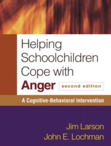 Helping Schoolchildren Cope with Anger, Second Edition : A Cognitive-Behavioral Intervention, Paperback / softback Book