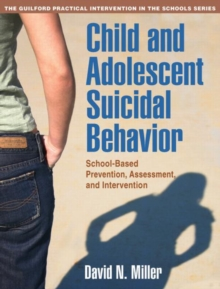Child and Adolescent Suicidal Behavior : School-Based Prevention, Assessment, and Intervention, Paperback / softback Book