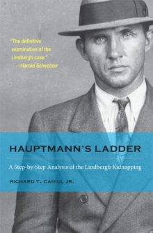 Hauptmann's Ladder : A Step-by-Step Analysis of the Lindbergh Kidnapping, Paperback / softback Book