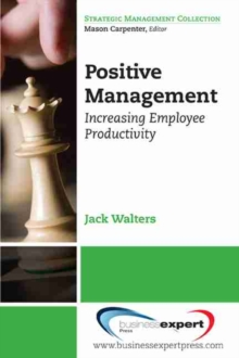 Positive Management : Increasing Employee Productivity, Paperback Book