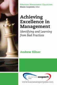 Achieving Excellence in Management : Identifying and Learning from Bad Practices, Paperback / softback Book
