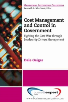 Cost Management and Control in Government : Management Approach to Fighting the Cost War in Government, Paperback / softback Book