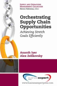 Orchestrating Supply Chain Opportunities : Achieving Stretch Goals Efficiently, Paperback Book