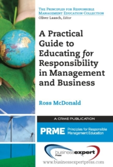 A Practical Guide to Educating for Responsibility in Management and Business, Paperback / softback Book