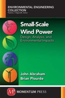 Small-Scale Wind Power: Design, Analysis, and Environmental Impacts, Paperback / softback Book