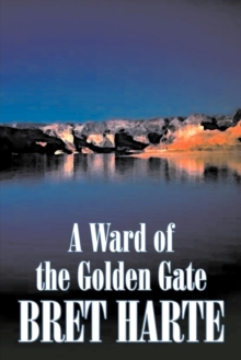 A Ward of the Golden Gate by Bret Harte, Fiction, Westerns, Historical, Paperback / softback Book