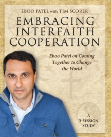 Embracing Interfaith Cooperation Participant's Workbook : Eboo Patel on Coming Together to Change the World, Paperback / softback Book