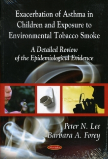 Exacerbation of Asthma - Epidemiological Evidence in Children & Exposure to Environmental Tobacco Smoke : A Detailed Review of te Epidemiological Evidence, Paperback Book