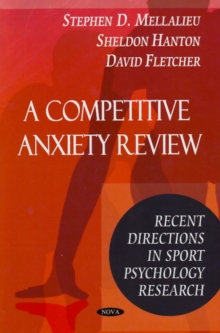 Competitive Anxiety Review : Recent Directions in Sport Psychology Research, Paperback / softback Book