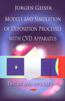 Models & Simulation of Deposition Processes with CVD Apparatus : Theory & Applications, Hardback Book