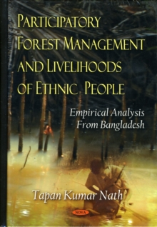 Participatory Forest Management & Livelihoods of Ethnic People : Empirical Analysis from Bangladesh, Hardback Book