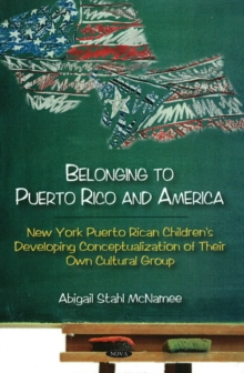 Belonging to Puerto Rico & America : New York Puerto Rican Children's Developing Conceptualization of Their Own Cultural Group, Hardback Book