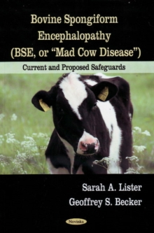 Bovine Spongiform Encephalopathy (BSE, or Mad Cow Disease) : Current & Proposed Safeguards, Paperback Book