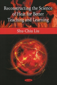 Reconstructing the Science of Heat for Better Teaching & Learning, Paperback / softback Book