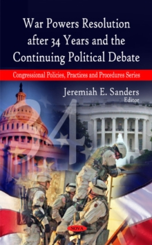 War Powers Resolution After 34 Years & the Continuing Political Debate, Paperback Book