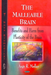 Malleable Brain : Benefits & Harm from Plasticity of the Brain, Hardback Book