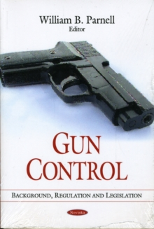 Gun Control : Background, Regulation & Legislation, Paperback Book